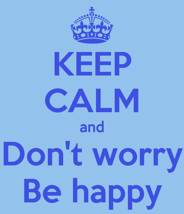 Download KEEP CALM and Dont worry Be happy 600x700