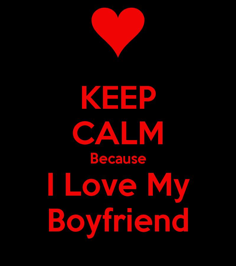 KEEP CALM Because I Love My Boyfriend   KEEP CALM AND CARRY ON Image 800x900