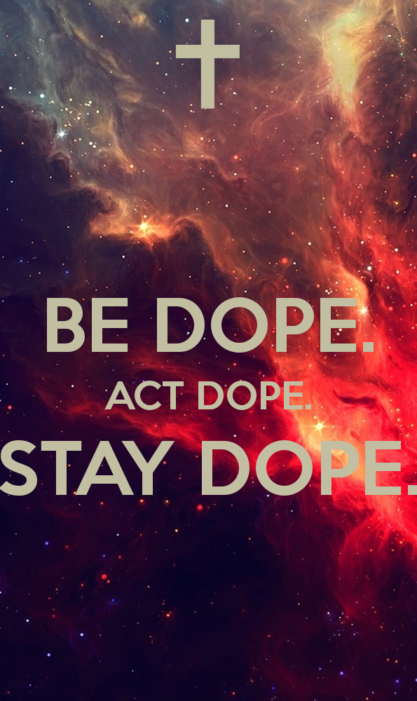 BE DOPE ACT DOPE STAY DOPE   KEEP CALM AND CARRY ON Image Generator 595x1000
