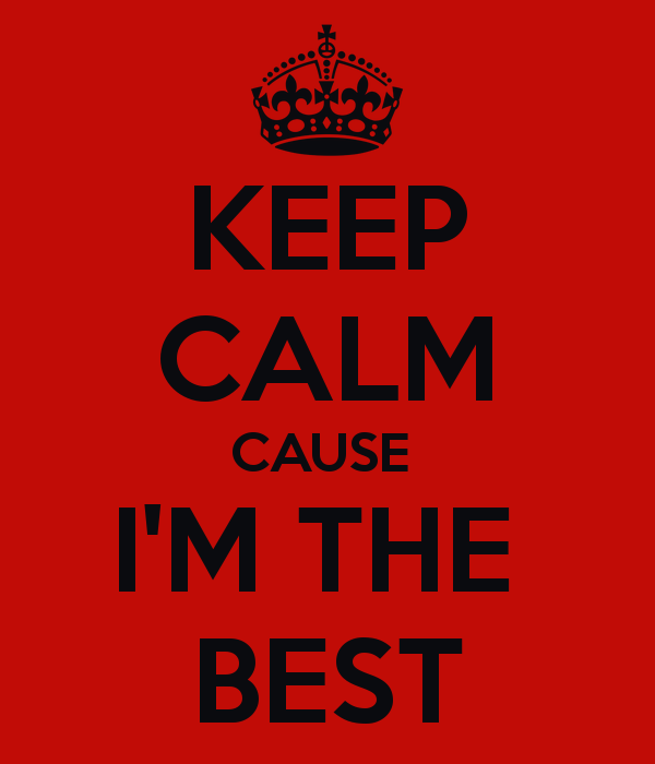 KEEP CALM CAUSE IM THE BEST   KEEP CALM AND CARRY ON Image Generator 600x700