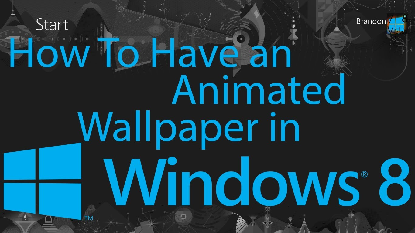 How To Have an Animated Wallpaper in Windows 8 1366x768