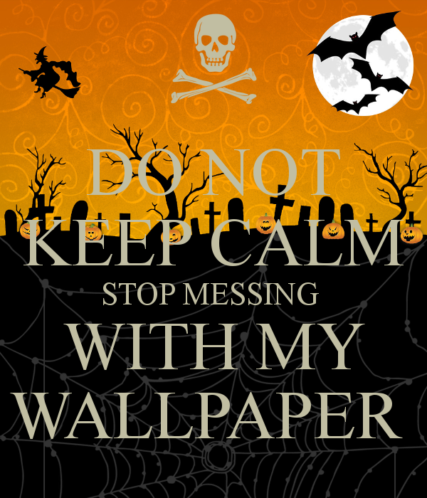 DO NOT KEEP CALM STOP MESSING WITH MY WALLPAPER   KEEP CALM AND CARRY 600x700