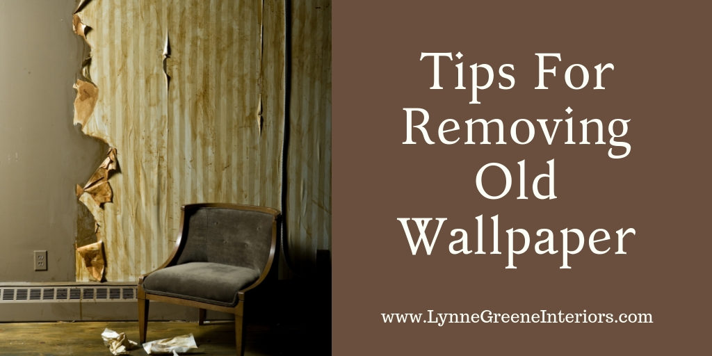 Tips For Removing Old Wallpaper   Lynne Greene Interiors 1024x512