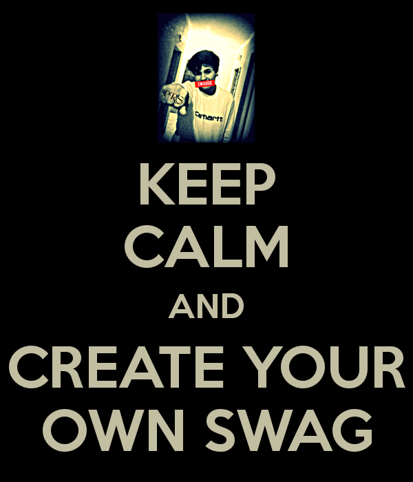 KEEP CALM AND CREATE YOUR OWN SWAG   KEEP CALM AND CARRY ON Image 600x700