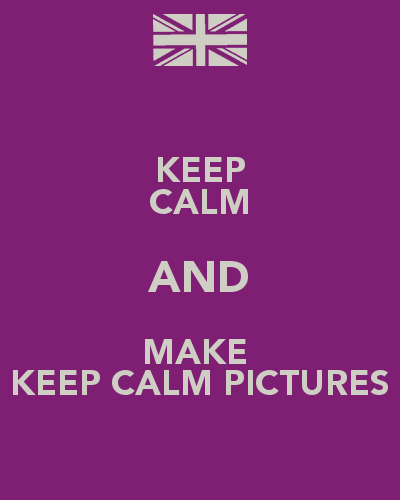 keep calm and make keep calm picturespng 400x500