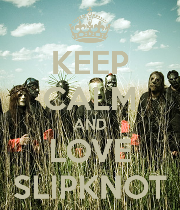 KEEP CALM AND LOVE SLIPKNOT   KEEP CALM AND CARRY ON Image Generator 600x700