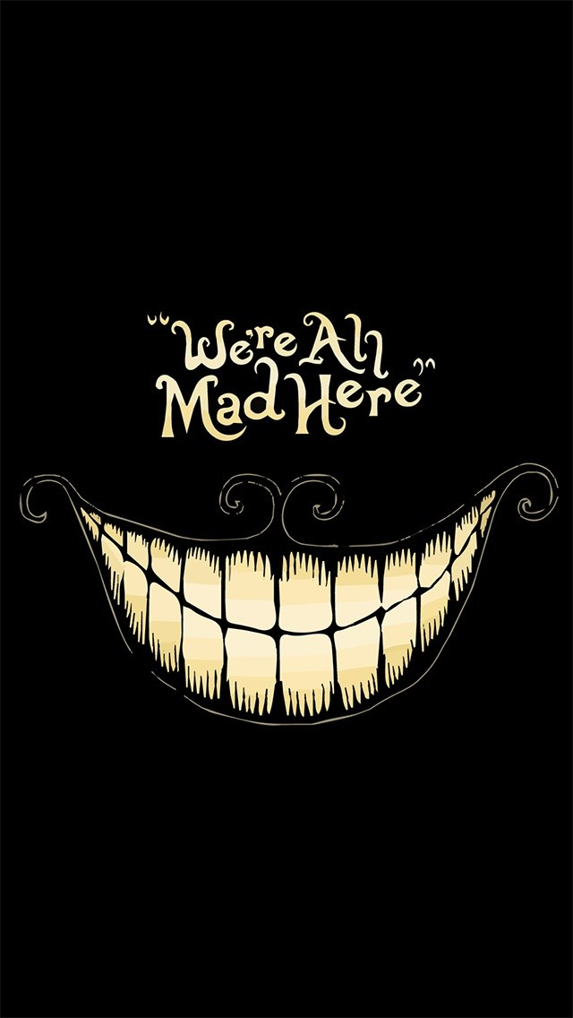 iPhone 5 Wallpaper we are all mad here 5s 5c 6 640x1136