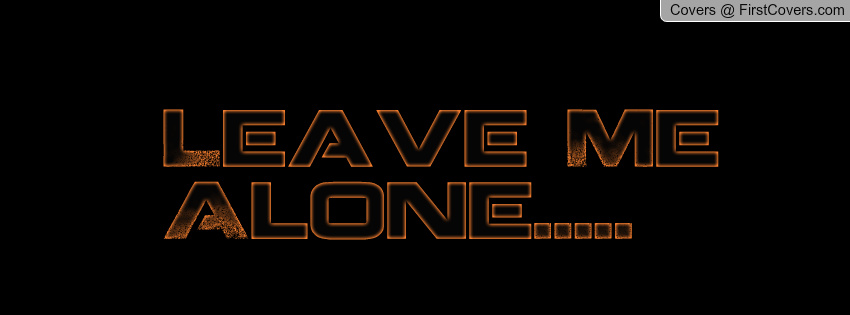 Leave Me Alone Wallpapers Love Leave me alone 850x315