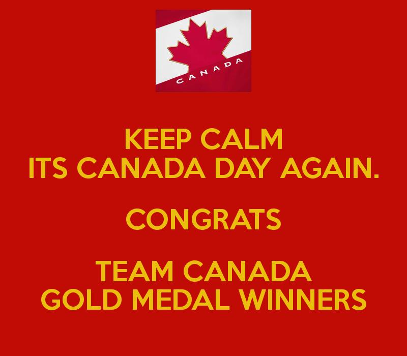 KEEP CALM ITS CANADA DAY AGAIN CONGRATS TEAM CANADA GOLD MEDAL 800x700