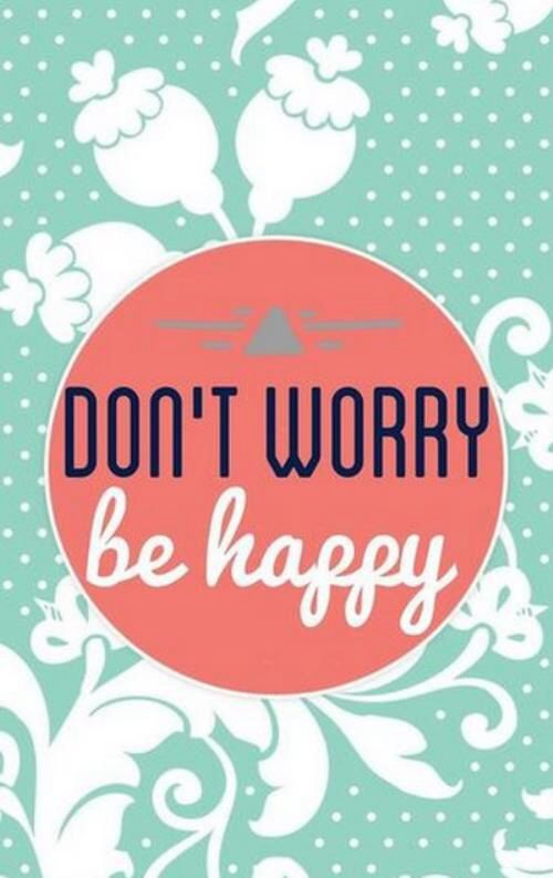 Dont worry be happy wallpaper iPhone Pinterest 500x794