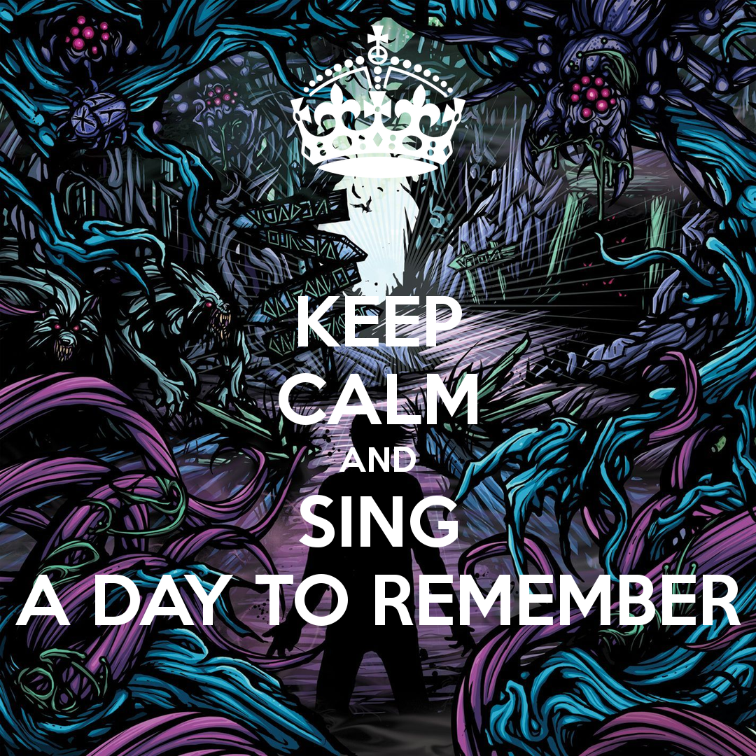 KEEP CALM AND SING A DAY TO REMEMBER   KEEP CALM AND CARRY ON Image 1080x1080