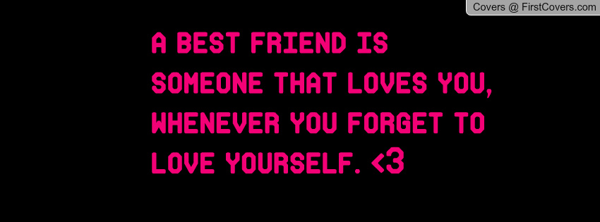 best friend is someone that loves you whenever you forget to love 850x315