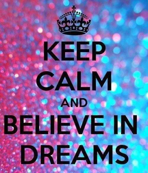 Keep calm and believe in dreams 500x584