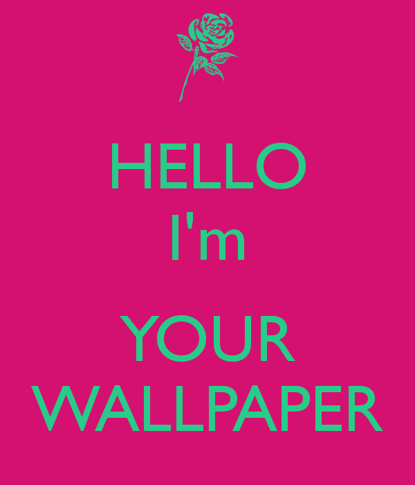 Hello i am your wallpaper iphone