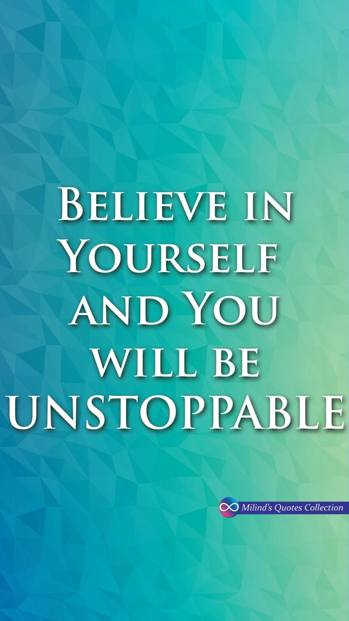 Believe in Yourself and You will be UNSTOPPABLE 1152x2048