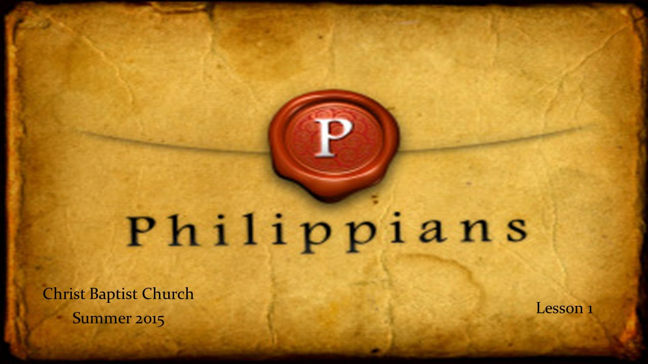 Christ Baptist Church Summer 2015 Lesson 1 Philippians 1280x720