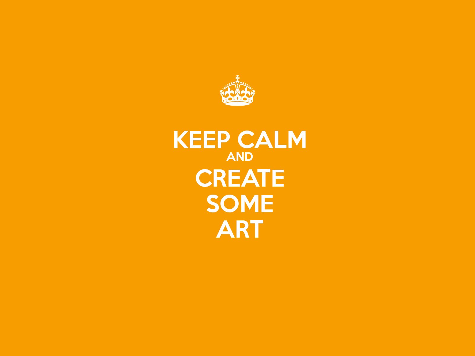 ART OF ARTYOM SEMENOV Keep Calm and Create Some Art Wallpaper 1600x1200