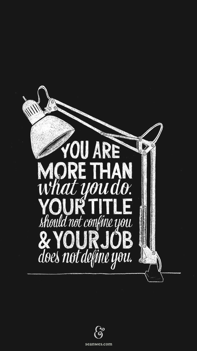 You are more than what you do Your title should not confine you and 640x1136