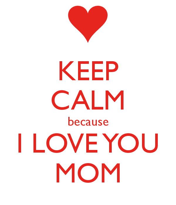 Keep Calm and I Love You Mom image pic hd wallpaper 600x700