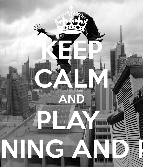 KEEP CALM AND PLAY FREERUNNING AND PARKOUR Poster DO parkour Keep 600x700