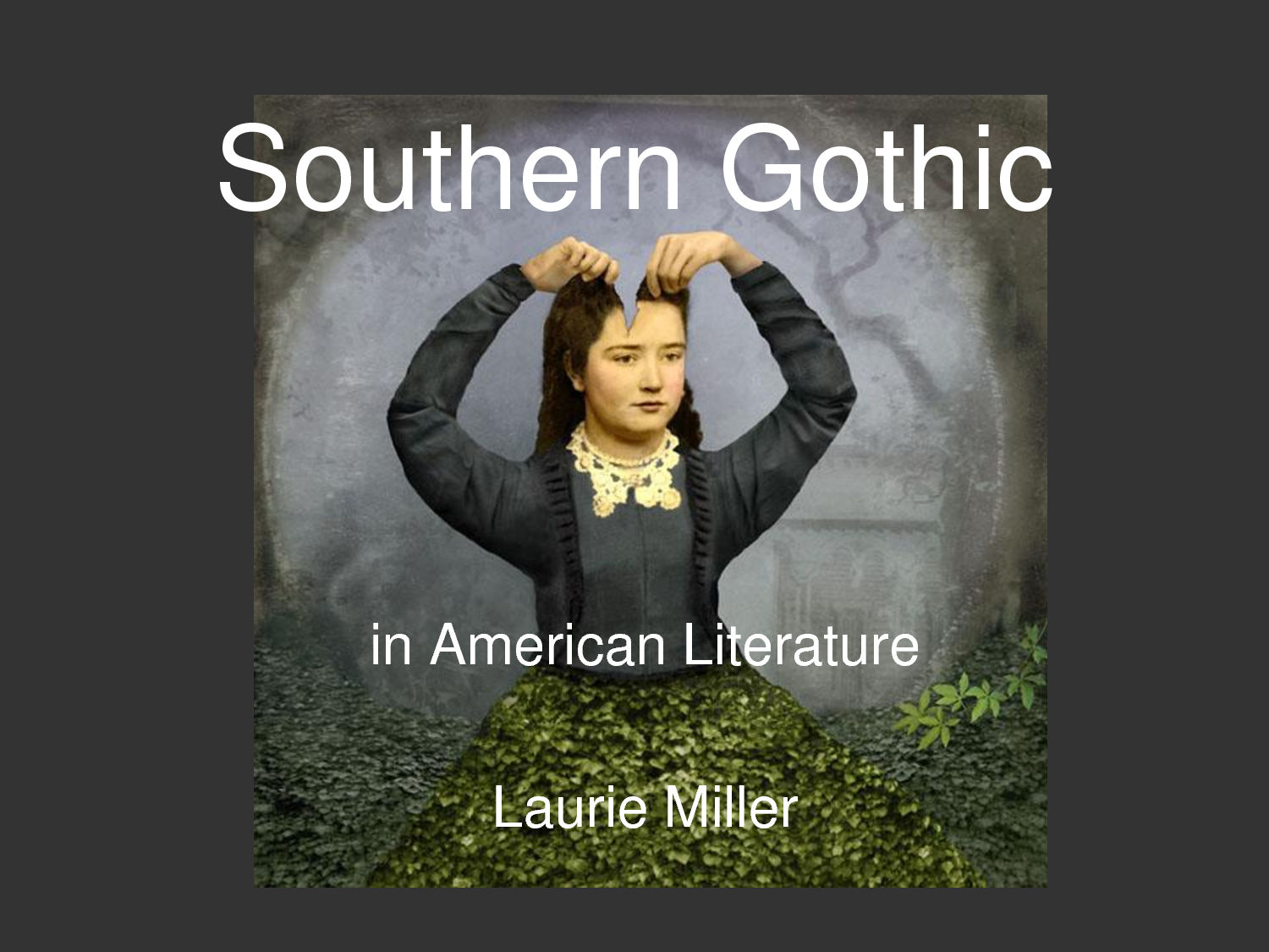 Southern Gothic in American Literature Laurie Miller Background 1500x1125