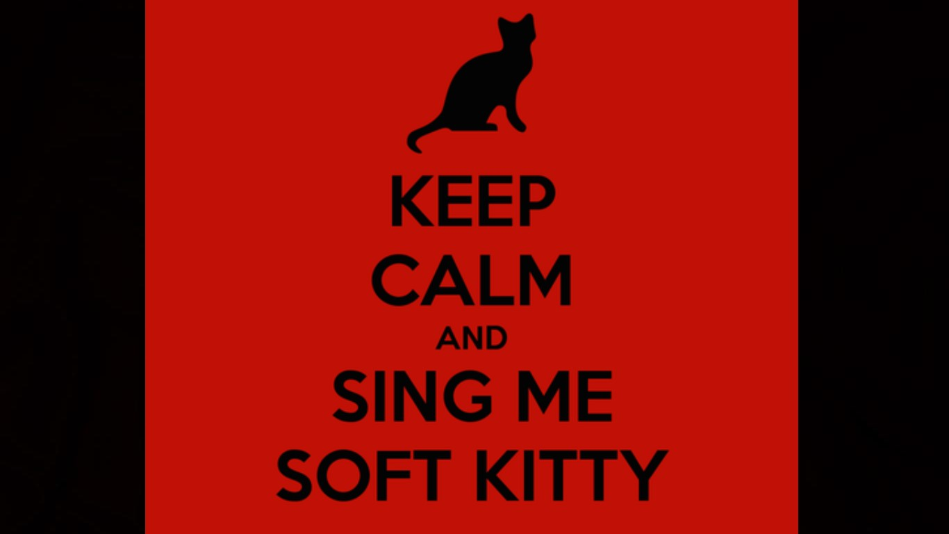 Keep Calm And Sing Me Soft Kitty Computer Wallpapers Desktop 1366x768