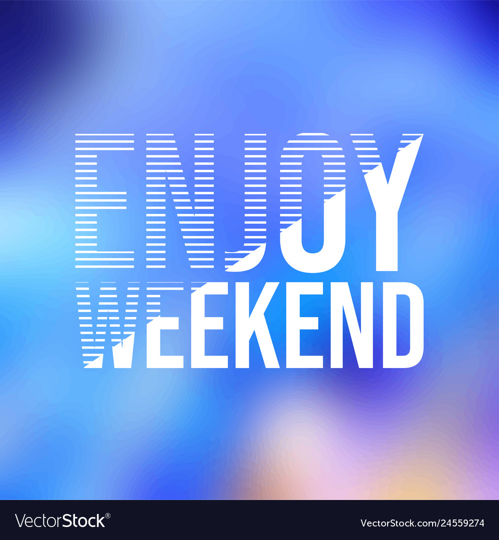 Enjoy weekend life quote with modern background Vector Image 999x1080