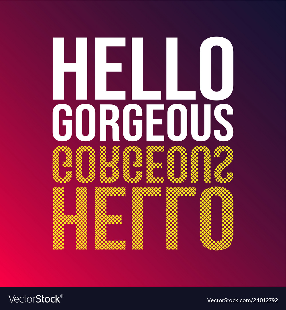 Hello gorgeous love quote with modern background Vector Image 999x1080