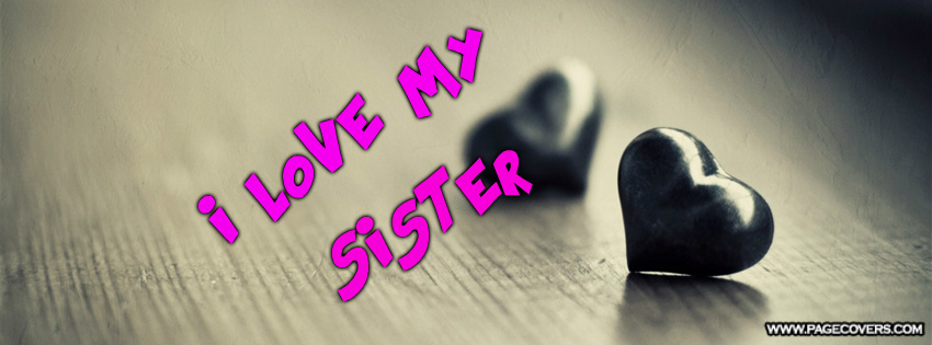 Love My Sister Images For Facebook Images Pictures   Becuo 850x315