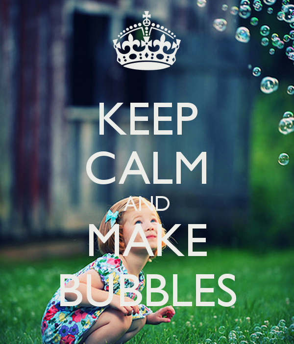 KEEP CALM AND MAKE BUBBLES   KEEP CALM AND CARRY ON Image Generator 600x700