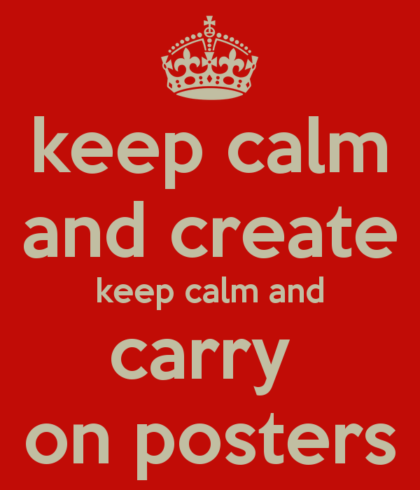 keep calm and create keep calm and carry on posters   KEEP CALM AND 600x700