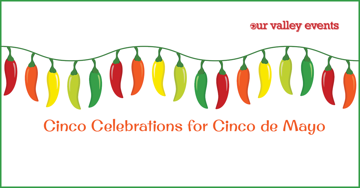 Cinco Celebrations for Cinco de Mayo   Our Valley Events 1200x627