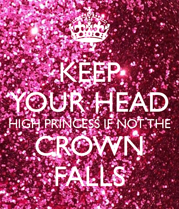 KEEP YOUR HEAD HIGH PRINCESS IF NOT THE CROWN FALLS   KEEP CALM 600x700