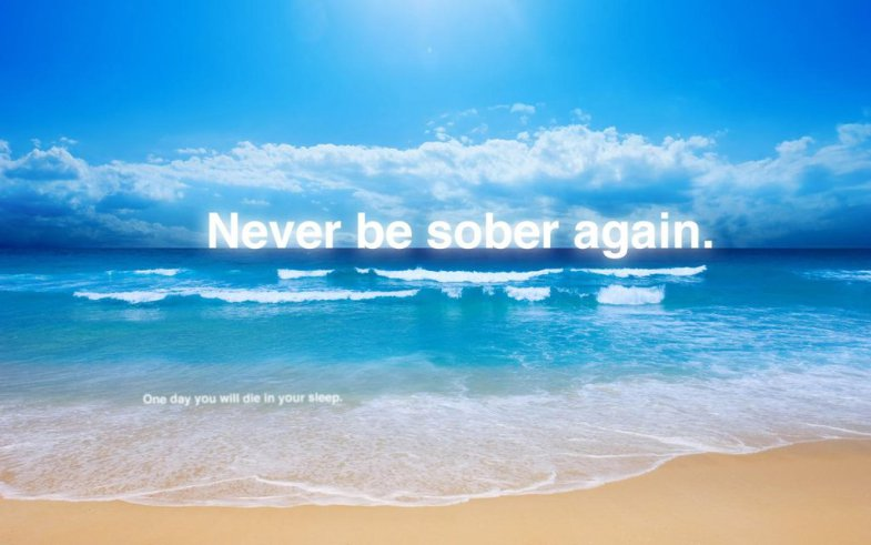 offensive wallpapers   never be sober again   one day you will die in 785x491