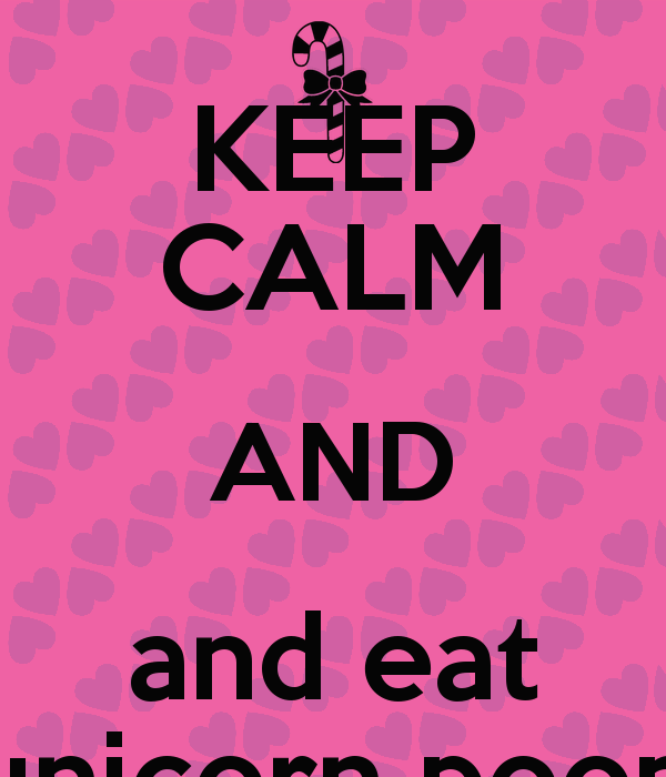 keep calm and and eat unicorn pooppng 600x700