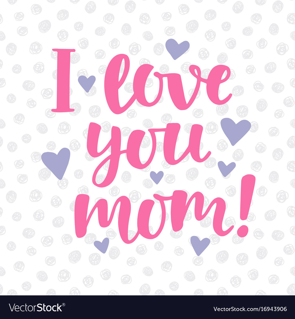 I love you mom poster with cute lettering Vector Image 1000x1080