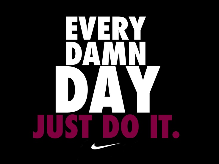 Every Damn Day Nike Quotes Fitness Advice Nike Wallpapers Google 736x552