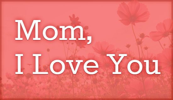 mom i love you ecard send personalized mother s day cards online 550x320