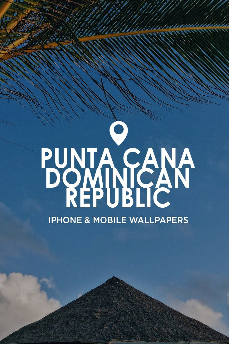 Punta Cana to Santo Domingo iPhone Wallpapers PUNTA CANA SANTO 734x1100