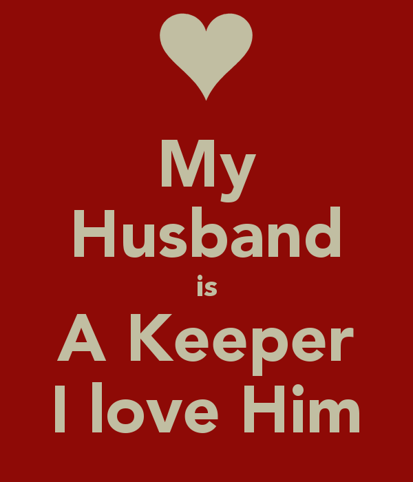 My Husband is A Keeper I love Him   KEEP CALM AND CARRY ON Image 600x700
