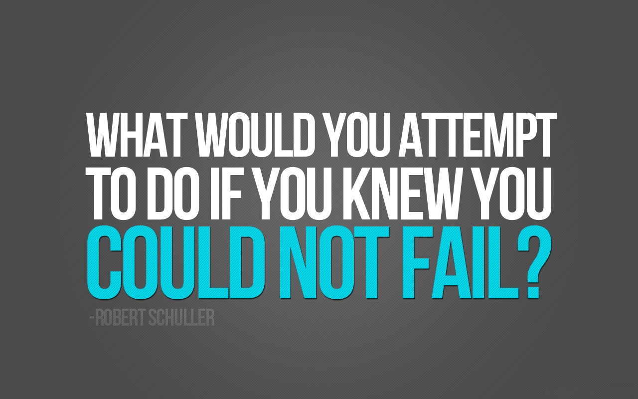 What would you attempt to do if you knew you couldnt fail 1280x800