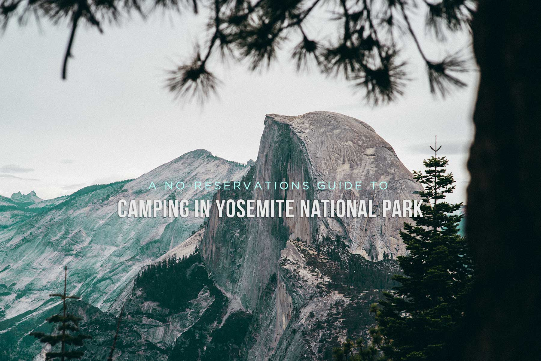 A No Reservations Guide to Camping in Yosemite National Park 1800x1202