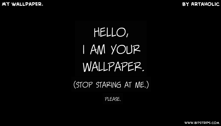 hello i am your wallpaper stop staring at me please 718x410
