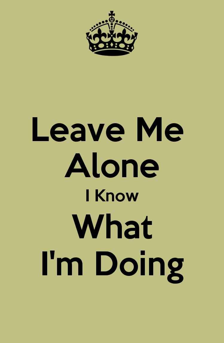 Leave Me Alone Wallpapers Leave me alone i know what im 750x1150