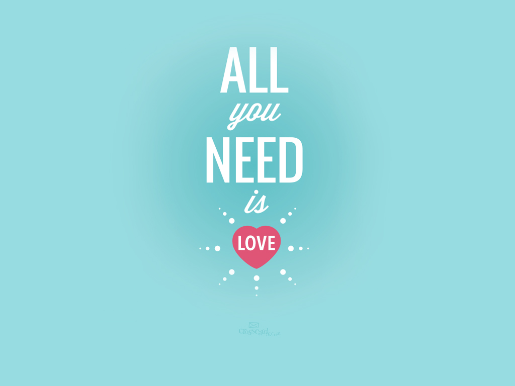 Hd wallpaper you need - All You Need Is Love Desktop Wallpaper Free Backgrounds