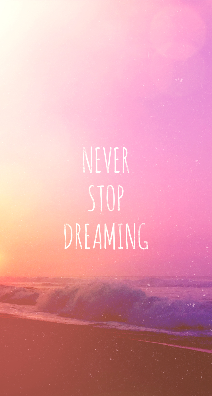 Never Stop Dreaming Quotes Wallpaper QuotesGram 744x1392
