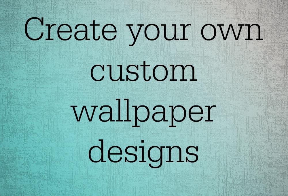 44 Your Own Wallpaper On Wallpapersafari