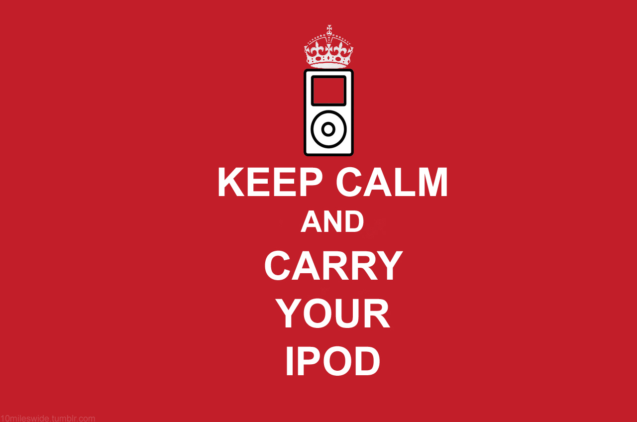 Keep Calm and Carry Your iPod HD Wallpaper for iPad 1280x848