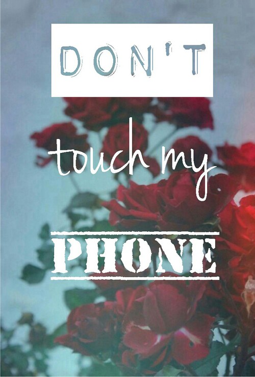 Dont touch my phone We Heart It 500x740