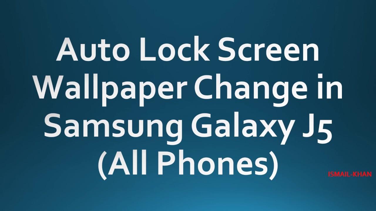 Auto Change Lock Screen Wallpaper in Samsung Galaxy J5 All Phones 1280x720